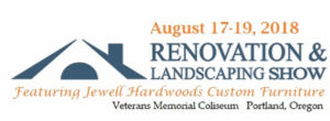 Renovation and Landscaping Show Portland Oregon Memorial Coliseum August 17 -19 2018 Jewell Hardwoods custom furniture